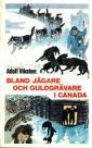 Bland jägare och guldgrävare i Canada