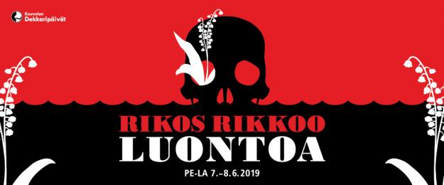 Rikos rikkoo luontoa. Pe-la 7.-8.6.2019